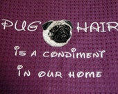 PUG HAIR  is a Condiment - Dish Towel  - PUG - Tea Towel - Several Breeds Available