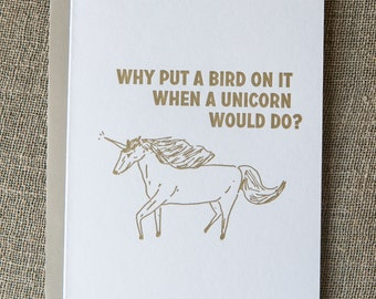 Unicorn letterpress greeting card: Why put a bird on it when a unicorn would do