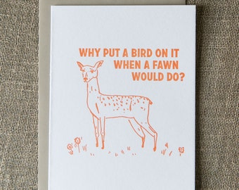 Fawn letterpress greeting card: Why put a bird on it when a fawn would do