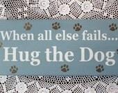 Hug the Dog Wood Sign Wall Decor for Dog Lovers Funny Dog Saying