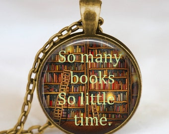 So many books so little time  necklace , Book lover pendant , Books jewelry , librarian gift, writer ,teacher , book nerd gift necklace