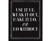 SALE -- Use It Up, Wear It Out, Make It Do -- 10 x 8 inch Screenprint -- US Priority Shipping