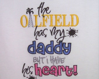 The Oilfield Has My Daddy But I Have His Heart Embroidered Onesie or Shirt