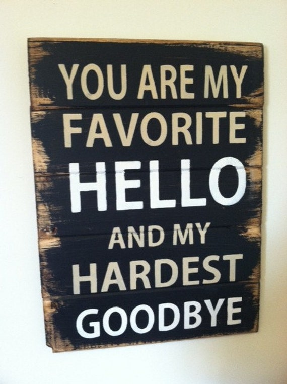 Funny Friday Quotes Humor: You Are My FAVORITE Hello And My Hardest Goodbye By