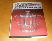 The Techniques of PEWTERSMITHING by Charles Hull & Jack Murrell - Design, Soldering, Hand-Forming, Spinning, Casting, Finishing, Spunware