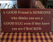 A Good Friend Is Someone Who Thinks You Are A Good Egg Even If They Know You Are Cracked Wood Sign ON SALE
