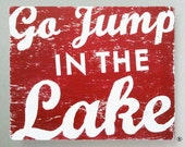 Go Jump in the Lake rustic sign-  7 x 9