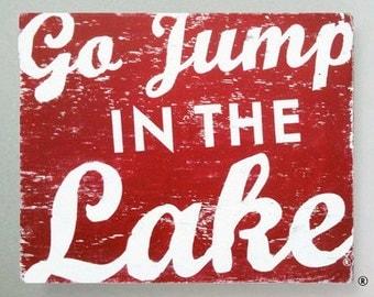 Go Jump in the Lake medium-  17 x 20