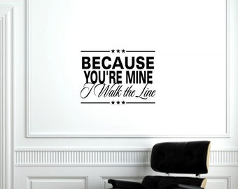Because you're mine I walk the line Vinyl Wall words quotes and sayings #0785