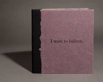 I want to believe - Hardbound, pamphlet, limited edition, cotton rag paper, handmade artists' book