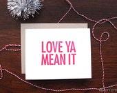 Love Ya Mean It Letterpress Greeting Card - blank inside with a kraft paper envelope