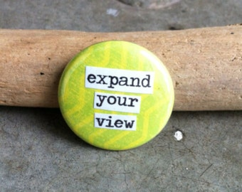 Expand Your View - Pinback Button, Magnet, Mirror, or Bottle Opener