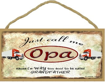 "Just Call Me OPA Cause I'm Too Cool To Be Called Grandfather Tractor Trailer 18 Wheeler Truck Wall Sign 5"" x 10"" Grandparent Plaque"