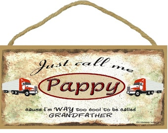 "Just Call Me PAPPY Cause I'm Too Cool To Be Called Grandfather Tractor Trailer 18 Wheeler Truck Wall SIGN 5"" x 10"" Grandparent Plaque"