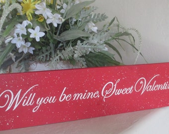 Will you be mine, Sweet Valentine Wooden Sign- Valentines Day Sign - Valentines Decoration