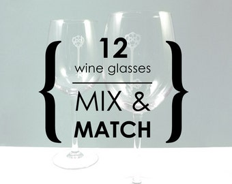12 Wine Glasses - YOUR CHOICE