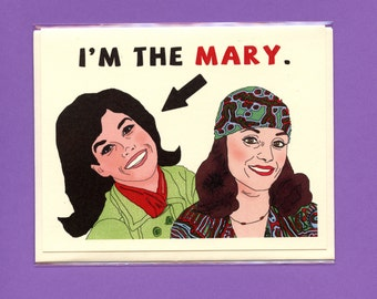 I'M THE MARY - Funny Card - Mary Tyler Moore - Romy & Michele's High School Reunion - Pop Culture Card - Card for Friend - Rhoda - Item M109