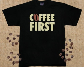 Coffee First, T-Shirt
