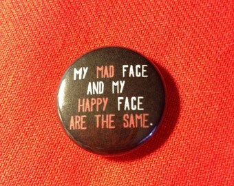 """My mad face and my happy face are the same 1"""" pinback button"""
