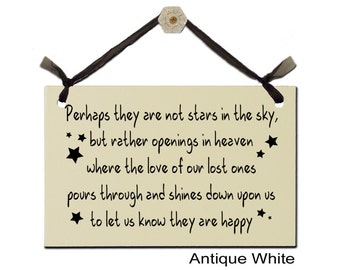 Perhaps they are not stars in the sky, but openings in heaven where the love of our lost ones shines down to let us know they are happy