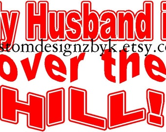 My Husband is Over the Hill iron-on shirt decal Great for Birthday Parties