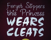 Softball shirt Forget Slippers this Princess Wears Cleats cute Girly Girl