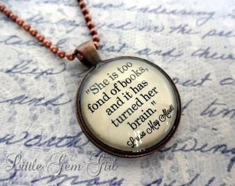 Book Quote Necklace - Louisa May Alcott - She is too Fond of Books Necklace or Keychain Glass Antique Copper Pendant - Classic Literature