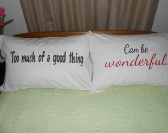 "Perfect Wedding Gift,  ""Too much of good thing, Can be wonderful."" Hand Painted, Couples Pillowcases"