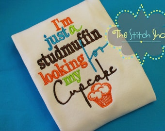 I'm Just a Studmuffin Looking For My Cupcake  Custom Embroidered Onesie or T-Shirt