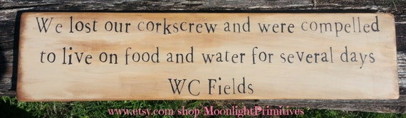 Wine, WC Fields, We Lost Our Corkscrew, Kitchen SIgns,Rustic, Primitive, Distressed. Wooden Sign