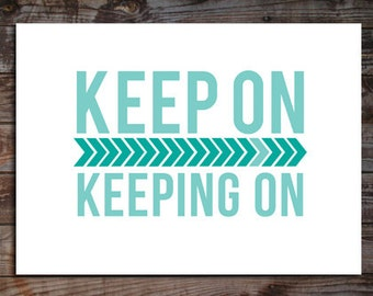 Keep On Keeping On -  Digital Download Art Print