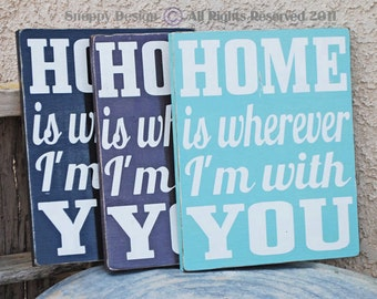 HOME is wherever i'm with YOU Sign - Love - Welcome