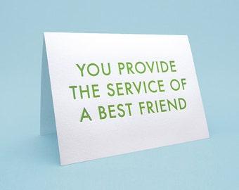 Cute Friendship Card w/ Envelope. 5x7 letterpress style. You provide the service of a best friend