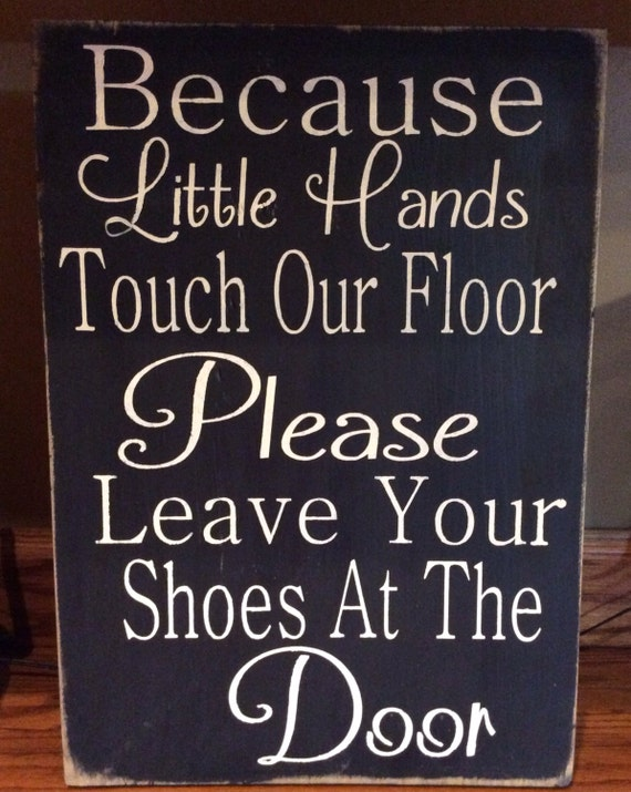 Because Little Hands Touch The Floor Leave By Stonevalleysigns