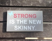 Strong is the new Skinny hand painted sign