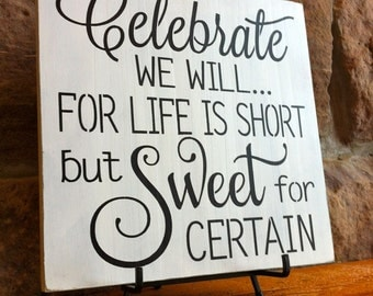 Primitive Rustic Wedding Sign, Celebrate We Will  For Life Is Short But Sweet For Certain