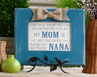 Nana gift, Mimi, Grandma, the only thing better than having you as a Mom, rustic, 9x11, burlap