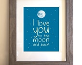Quote - Modern Wall Art Poster Print - I love you to the Moon and Back - Choose your Colors
