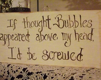"wood sign ""If thought bubbles appeared above my head I'd be screwed"""