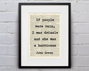 If People Were Rain, I Was Drizzle And She Was a Hurricane / John Green - Inspirational Quote Dictionary Page Book Art Print - DPQU144