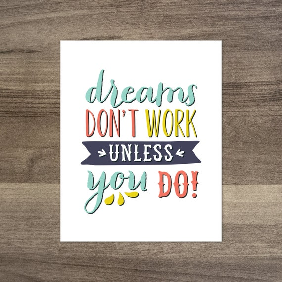 Dreams Don't Work Unless You Do! Print