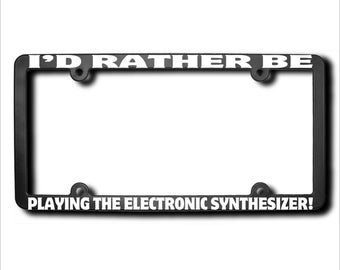 I'd Rather Be Playing The ELECTRONIC SYNTHESIZER License Plate Frame (T) Made in USA