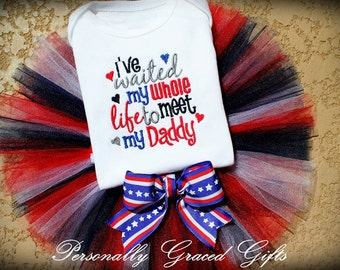 Military Welcome Home Deployment  I've Waited My Whole Life to Meet My Daddy Embroidered Bodysuit with Patriotic Tutu Set