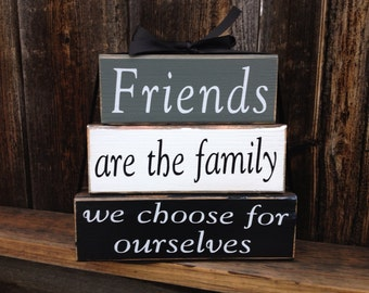 Friends stacker wood blocks---Friends are the family we choose for ourselves