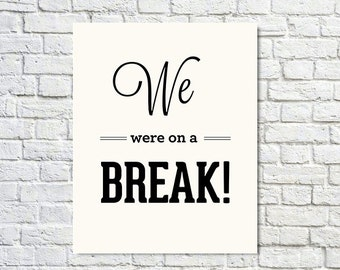 BUY 2 GET 1 FREE Typography Print, Quote Print, Friends, Friends Tv Show, Black, White, Wall Decor, Office Decor - We Were On A Break