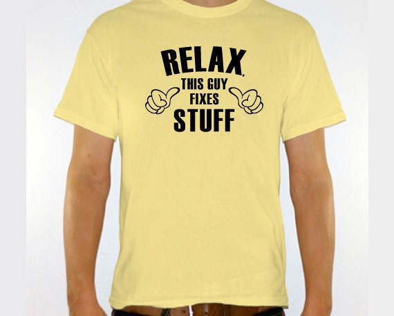 "New ""Relax, This Guy Fixes Stuff"" Mens Tshirt for Handy Man, Co-Worker, Jack-of-All-Trades, Party, Boyfriend, Husband, Fiance, Friend"
