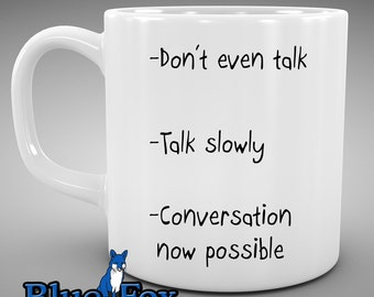 Funny Coffee Mug,Conversation Mug,Don't even talk,Talk slowly,Conversation now possible,Cute Coffee mug,Coffee Lover Gift,Ceramic Mug,MUG012