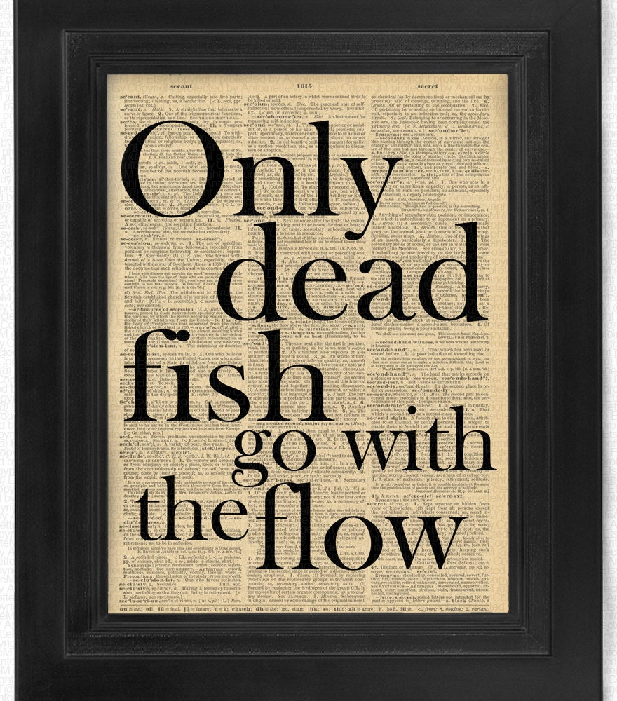 Only dead fish go with the flow quote beautifully upcycled for Only dead fish go with the flow