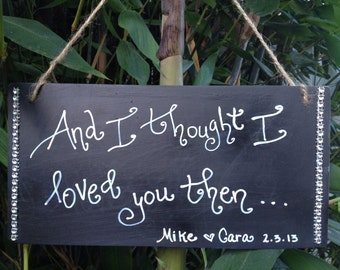 And I thought I loved you then..., wedding signage