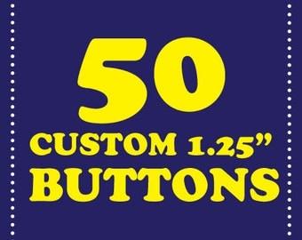 """50 custom 1.25"""" buttons"""